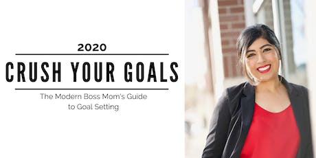 Crush Your Goals in 2020 - The Modern Boss Mom's Guide to Goal Setting tickets