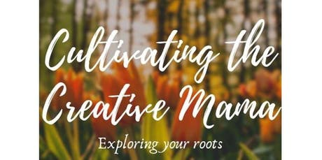 Cultivating The Creative Mama!  (12-12-2019 starts at 11:30 AM) tickets