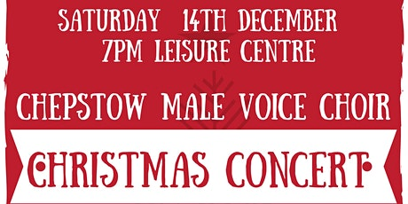 Chepstow Male Voice Choir	 Christmas Concert   at the Leisure Centre tickets