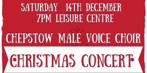 Chepstow Male Voice Choir     Christmas Concert   at the Leisure Centre