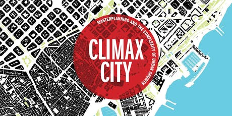 Book Launch: CLIMAX CITY Masterplanning & the complexity of urban growth.  tickets