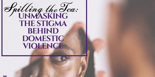 Spilling the Tea: Unmasking the Stigma Behind Domestic Violence