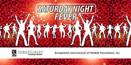 Soroptimist SATURDAY NIGHT FEVER