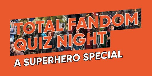 Total Fandom Quiz Night - A Superhero Special
