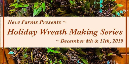 Neve Farms ~ Holiday Wreath Making Class(2019) at The Washoe House