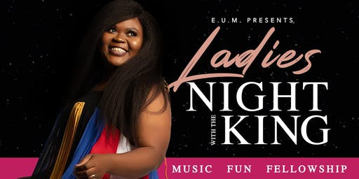 Eunice U. Ministries Presents: Ladies Night With The King