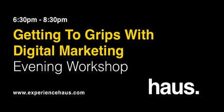 Getting To Grips With Digital Marketing  - An Evening Workshop by Experience Haus tickets
