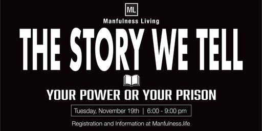 THE STORY WE TELL  |  Your Power Or Your Prison