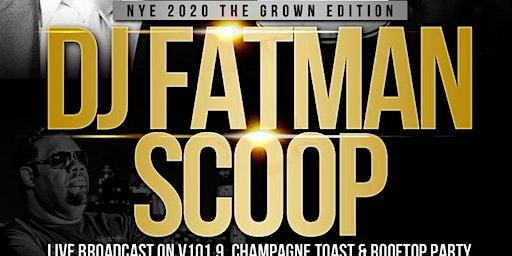"2020 NYE Celebration w/DJ ""Fatman Scoop"" The Grown Edition"