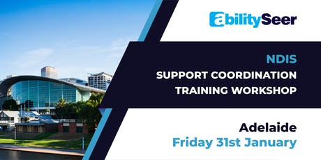 NDIS Support Coordination Training Workshop - 31st January 2020, Adelaide tickets