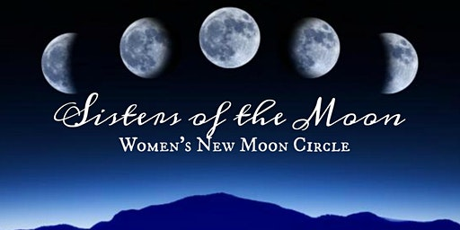 Sisters of the Moon - Women's New Moon Circle