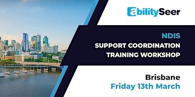 NDIS Support Coordination Training Workshop - 13th March 2020, Brisbane