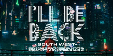 I'll Be Back South West - AI, creativity and ads (CHRISTMAS SPECIAL) tickets