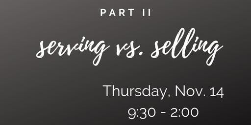 Serving Vs. Selling Part II