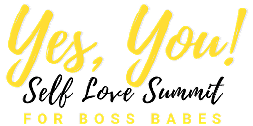 Yes, You! Self Love Summit for Boss Babes