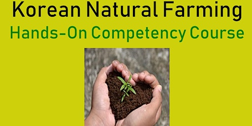 Korean Natural Farming Hands-On Competency Course