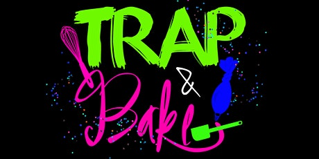 TRAP and BAKE tickets