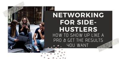 Networking for Side-hustlers: Show Up like a Pro & Get the Results You Want