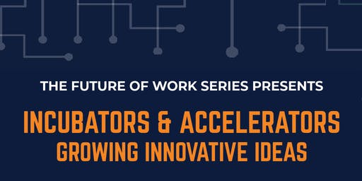 Accelerators and Incubators: Growing Innovative Ideas