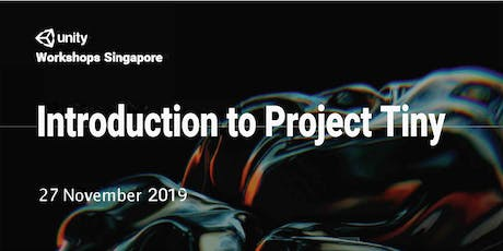 Unity Workshops Singapore - Introduction to Project Tiny | Non Hands-On Workshop (10am to 12.30pm) - Wednesday, 27 Nov @ Seminar Room, Level 2 tickets