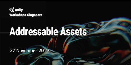 Unity Workshops Singapore - Addressable Assets | Non Hands-On Workshop (2pm to 5pm) - Wednesday, 27 Nov @ Seminar Room, Level 2 tickets