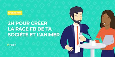 [Workshop] : 2h pour Créer la page Facebook de ta société et l'animer