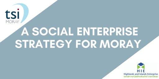 A Social Enterprise Strategy for Moray Starts Now.