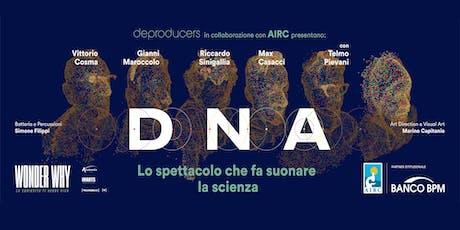 DNA: LO SPETTACOLO CHE FA SUONARE LA SCIENZA biglietti