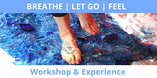 BREATHE | LET GO | FEEL - Workshop & Experience