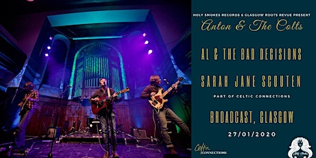 Celtic Connections: Anton & The Colts, Al & The Bad Decisions, Sarah Jane Scouten tickets