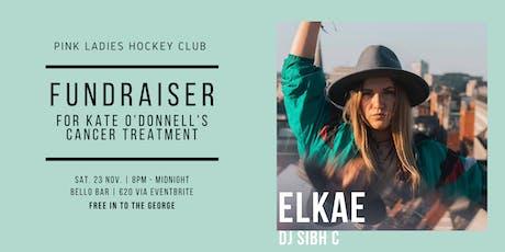 ELKAE & DJ Sibh C   Fundraiser for Kate O'Donnell   23rd November 2019 tickets
