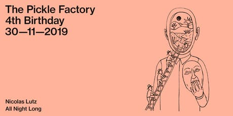 The Pickle Factory 4th Birthday with Nicolas Lutz All Night Long tickets