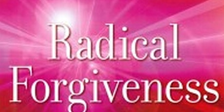 Explore Radical Forgiveness: Heal Relationships, Let Go of Anger and Blame tickets