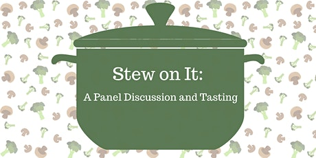 Stew on It: A Panel Discussion and Tasting tickets