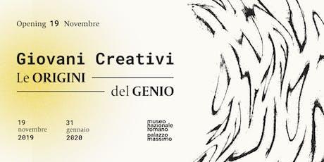 Giovani Creativi - Le origini del Genio | OPENING biglietti