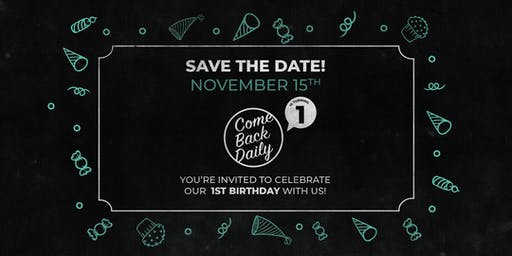Come Back Daily 1st Birthday Bash