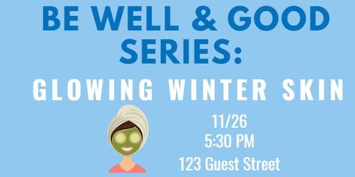 Be Well & Good Speaker Series: Glowing Winter Skin