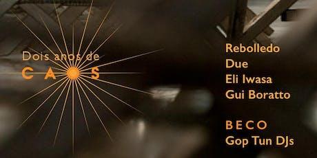 Caos 2 anos c/ Rebolledo, Gui Boratto e Gop Tun DJs ingressos