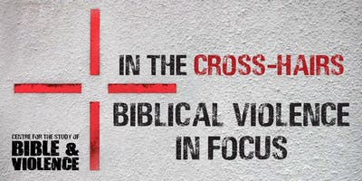 In the Cross-hairs: Biblical Violence in Focus