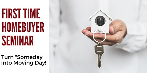 """First Time Homebuyer Seminar: Turn """"Someday"""" Into Moving Day"""