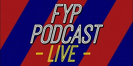 FYP Podcast LIVE tickets