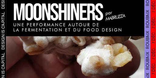 Moonshiners par Mabruzza : une performance autour du food design
