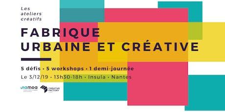 """Ateliers créatifs - Workshops """"Fabrique urbaine et créative"""" billets"""