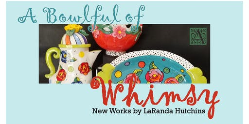 "Art Show ""A Bowlful of Whimsy"" Ceramics by LaRanda Hutchins"