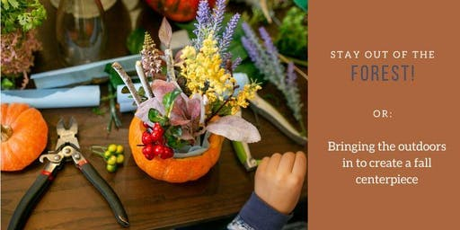 Stay Out of the Forest! or: Bringing the outdoors in for a fall centerpiece