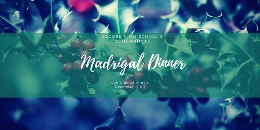 Jacobs HS 25th Annual Madrigal Dinner- Saturday Evening 6:00pm