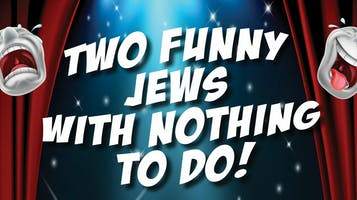 """Two Funny Jews ... With Nothing To Do!"""