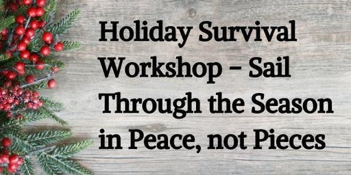 Holiday Survival Workshop - Sail Through the Season in Peace, not Pieces