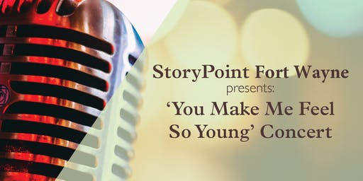 StoryPoint Fort Wayne presents: 'You Make Me Feel So Young' Concert