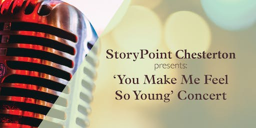 StoryPoint Chesterton presents: 'You Make Me Feel So Young' Concert